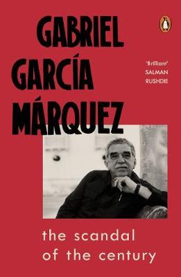 The Scandal of the Century by Gabriel Garcia Marquez