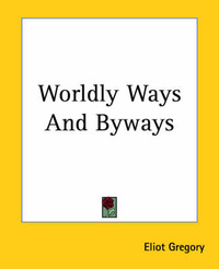 Worldly Ways And Byways by Eliot Gregory