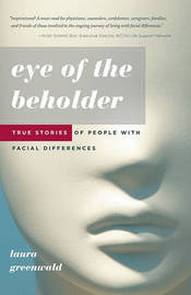 Eye of the Beholder: True Stories of People with Facial Differences by Laura Greenwald image