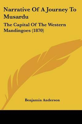 Narrative Of A Journey To Musardu: The Capital Of The Western Mandingoes (1870) by Benjamin Anderson image