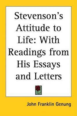 Stevenson's Attitude to Life: With Readings from His Essays and Letters by John Franklin Genung