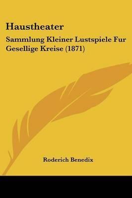 Haustheater: Sammlung Kleiner Lustspiele Fur Gesellige Kreise (1871) by Roderich Benedix