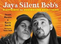 Jay & Silent Bob's Blueprints for Destroying Everything by Jason Mewes