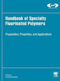 Handbook of Specialty Fluorinated Polymers by Susanta Banerjee