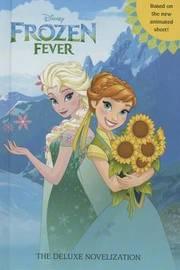 Frozen Fever: The Deluxe Novelization (Disney Frozen) by Victoria Saxon