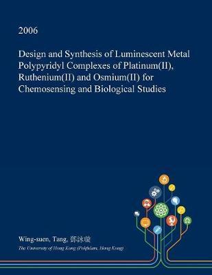 Design and Synthesis of Luminescent Metal Polypyridyl Complexes of Platinum(ii), Ruthenium(ii) and Osmium(ii) for Chemosensing and Biological Studies by Wing-Suen Tang