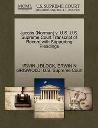 Jacobs (Norman) V. U.S. U.S. Supreme Court Transcript of Record with Supporting Pleadings by Irwin J Block