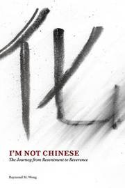I'm Not Chinese by Raymond M Wong