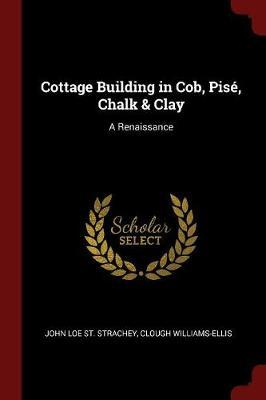 Cottage Building in Cob, Pise, Chalk & Clay by John Loe St. Strachey