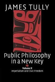 Public Philosophy in a New Key: Volume 2, Imperialism and Civic Freedom by James Tully