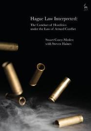 Hague Law Interpreted by Stuart Casey-Maslen