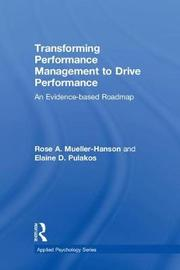 Transforming Performance Management to Drive Performance by Rose A. Mueller-Hanson