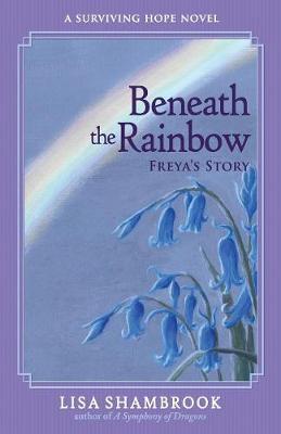 Beneath the Rainbow by Lisa Shambrook