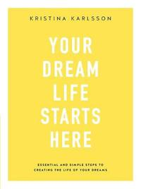 Your Dream Life Starts Here by Kristina Karlsson