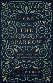 Even the Sparrow by Jill Weber
