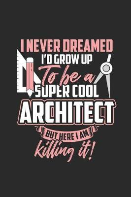 I Never Dreamed I Grow Up To Be A Super Cool Architect by Architect Publishing