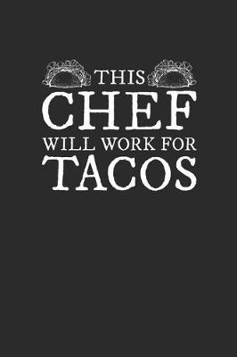 This Chef Will Work For Tacos by Taco Publishing