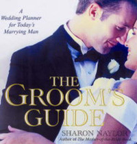 The Groom's Guide: A Wedding Planner for Today's Marrying Man by Sharon Naylor image