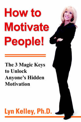 How to Motivate People! by Lyn Kelley Ph.D. image