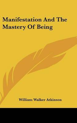 Manifestation And The Mastery Of Being by William Walker Atkinson image