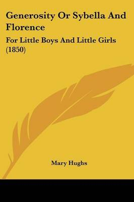 Generosity or Sybella and Florence: For Little Boys and Little Girls (1850) by Mary Hughs image