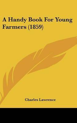 A Handy Book for Young Farmers (1859) by Charles Lawrence