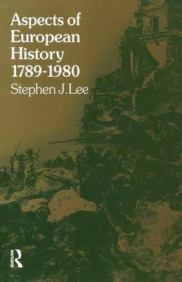 Aspects of European History 1789-1980 by Stephen J Lee