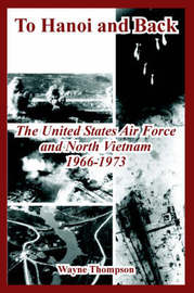 To Hanoi and Back: The United States Air Force and North Vietnam 1966-1973 by Wayne Thompson image