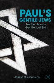 Paul's Gentile-Jews by Joshua D. Garroway
