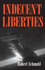 Indecent Liberties by Robert Schmuhl