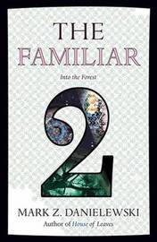 The Familiar, Volume 2 Into The Forest by Mark Z Danielewski