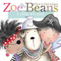 Zoe and Beans: Look at Me! by Chloe Inkpen