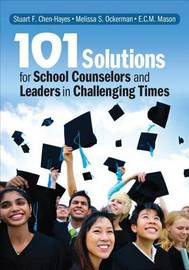 101 Solutions for School Counselors and Leaders in Challenging Times by Stuart F. Chen-Hayes
