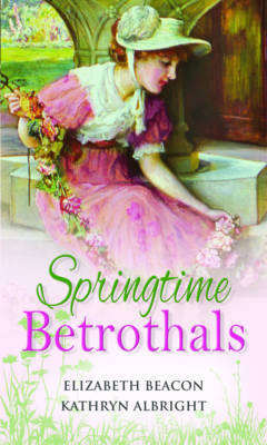 Springtime Betrothals: WITH A Season for Seduction... AND A Wedding for Their Baby's Sake... by Elizabeth Beacon image