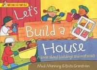 Wonderwise: Let's Build a House: a book about buildings and materials by Mick Manning