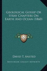Geological Gossip or Stray Chapters on Earth and Ocean (1860) by David Thomas Ansted