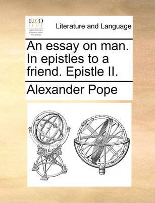 an essay on man epistle 2 by alexander pope Alexander pope (21 may 1688 pope published his epistle to burlington, on the subject of architecture  pope's essay on man.