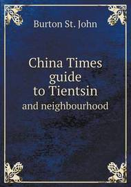 China Times Guide to Tientsin and Neighbourhood by Burton St John