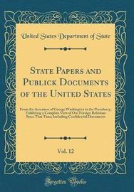 State Papers and Publick Documents of the United States, Vol. 12 by United States Department of State image