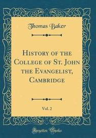 History of the College of St. John the Evangelist, Cambridge, Vol. 2 (Classic Reprint) by Thomas Baker image