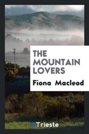 The Mountain Lovers by Fiona MacLeod