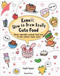 Kawaii: How to Draw Really Cute Food by Angela Nguyen