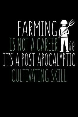 Farming is Not a Career It's a Post Apocalyptic Cultivating Skill by Janice H McKlansky Publishing