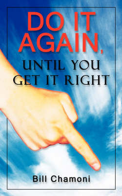 Do It Again, Until You Get It Right by Bill Chamoni image