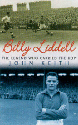 Billy Liddell: The Legend Who Carried the Kop by John Keith image