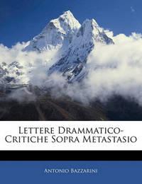 Lettere Drammatico-Critiche Sopra Metastasio by Antonio Bazzarini
