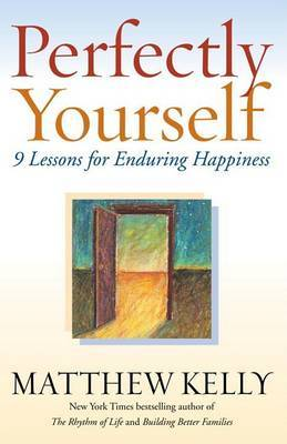 Perfectly Yourself: 9 Lessons for Enduring Happiness by Matthew Kelly image