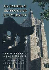 The Sacred and the Secular University by Jon H Roberts
