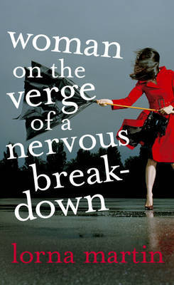 Woman on the Verge of a Nervous Breakdown: Life, Love and Talking it Through by Lorna Martin
