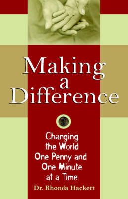 Making a Difference: Changing the World One Penny and One Minute at a Time by Dr. Rhonda Hackett